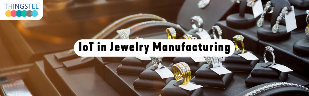 IoT in Jewelry Manufacturing